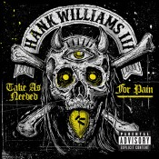 Hank Williams III Take As Needed For Pain